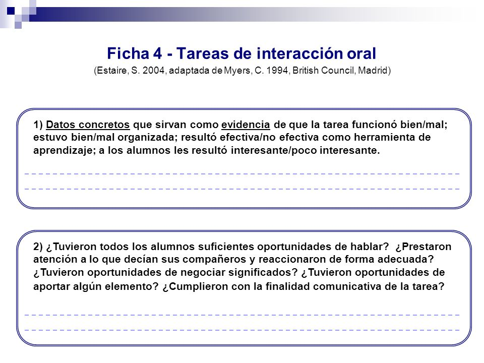 Ficha 4 - Tareas de interacción oral (Estaire, S. 2004, adaptada de Myers, C. 1994, British Council, Madrid) 1) Datos concretos que sirvan como eviden
