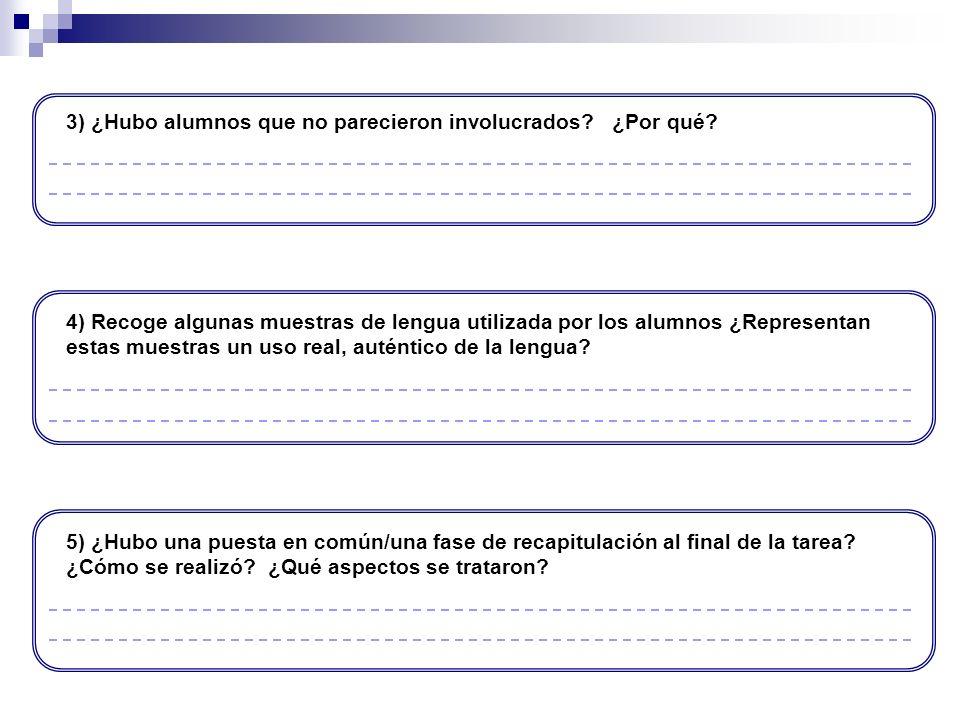 3) ¿Hubo alumnos que no parecieron involucrados? ¿Por qué? 4) Recoge algunas muestras de lengua utilizada por los alumnos ¿Representan estas muestras