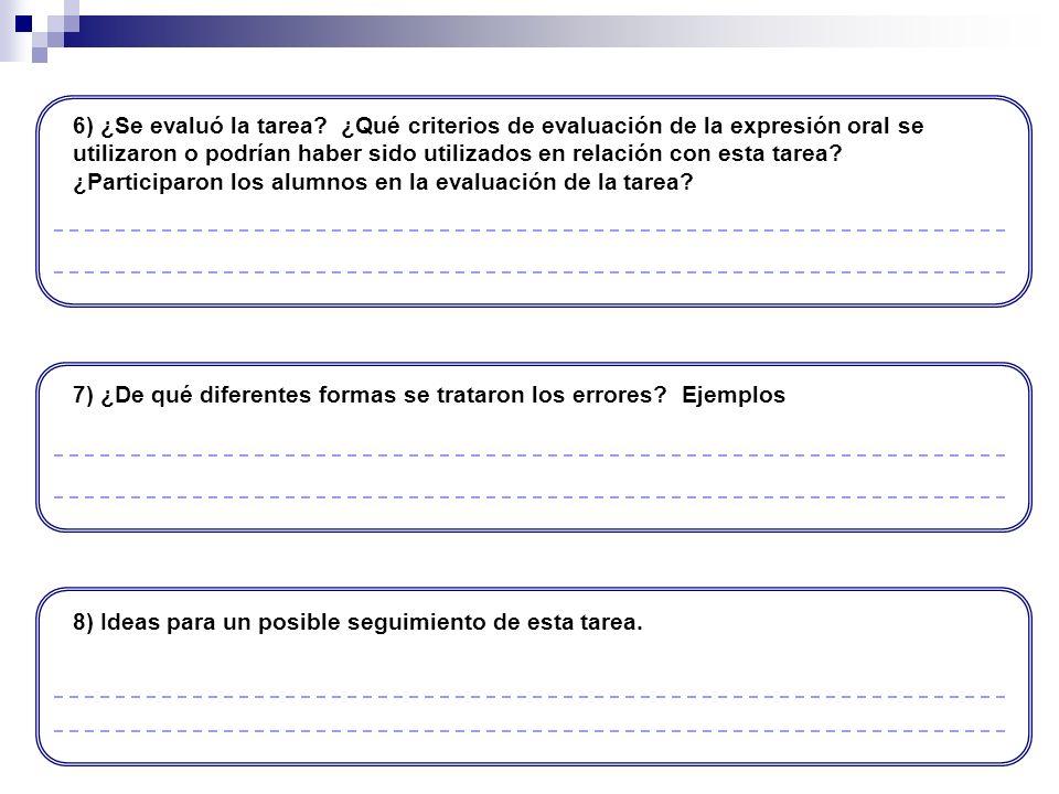 6) ¿Se evaluó la tarea? ¿Qué criterios de evaluación de la expresión oral se utilizaron o podrían haber sido utilizados en relación con esta tarea? ¿P