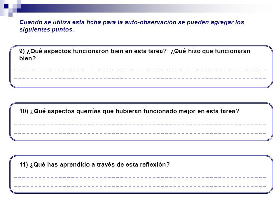 9) ¿Qué aspectos funcionaron bien en esta tarea? ¿Qué hizo que funcionaran bien? 10) ¿Qué aspectos querrías que hubieran funcionado mejor en esta tare