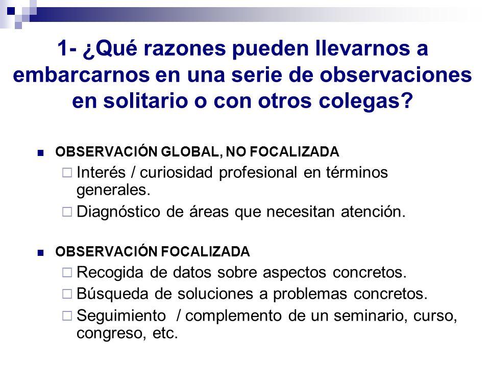 1- ¿Qué razones pueden llevarnos a embarcarnos en una serie de observaciones en solitario o con otros colegas? OBSERVACIÓN GLOBAL, NO FOCALIZADA Inter