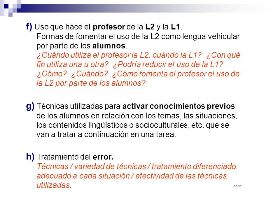 f) Uso que hace el profesor de la L2 y la L1. Formas de fomentar el uso de la L2 como lengua vehicular por parte de los alumnos. ¿Cuándo utiliza el pr