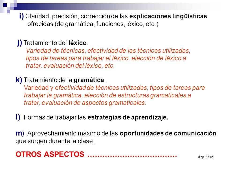 i) Claridad, precisión, corrección de las explicaciones lingüísticas ofrecidas (de gramática, funciones, léxico, etc.) j) Tratamiento del léxico. Vari