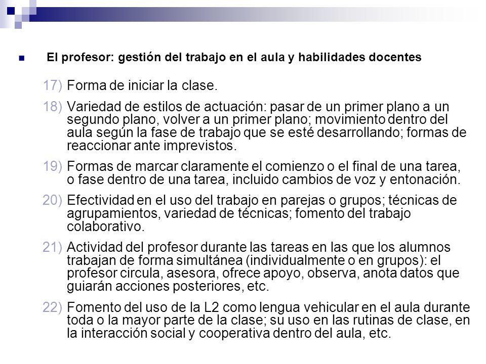 El profesor: gestión del trabajo en el aula y habilidades docentes 17)Forma de iniciar la clase. 18)Variedad de estilos de actuación: pasar de un prim