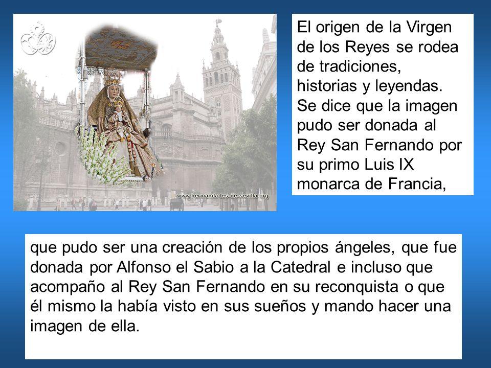 El origen de la Virgen de los Reyes se rodea de tradiciones, historias y leyendas. Se dice que la imagen pudo ser donada al Rey San Fernando por su pr
