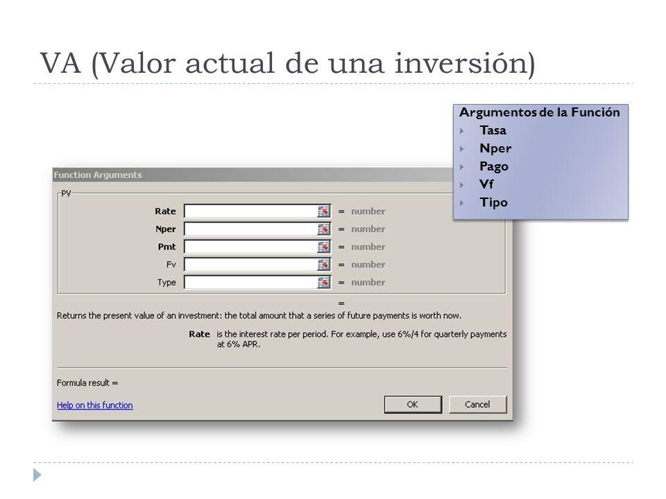 VA (Valor actual de una inversión) Argumentos de la Función Tasa Nper Pago Vf Tipo Argumentos de la Función Tasa Nper Pago Vf Tipo