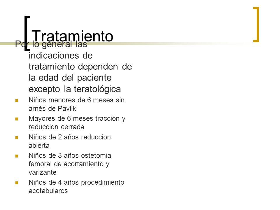 Tratamiento Por lo general las indicaciones de tratamiento dependen de la edad del paciente excepto la teratológica Niños menores de 6 meses sin arnés