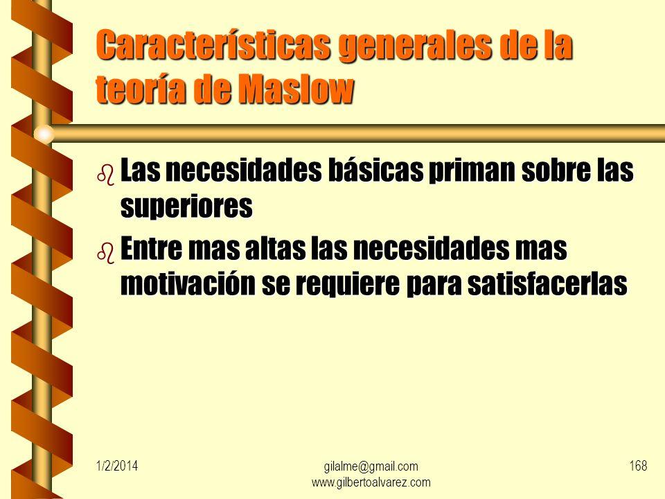 Características generales de la teoría de Maslow b La necesidad no satisfecha influye en el comportamiento, la satisfecha no genera comportamiento b L