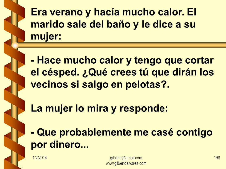 1/2/2014gilalme@gmail.com www.gilbertoalvarez.com 197 El marido le pregunta a su mujer: -Querida, ¿cuando me muera vas a llorar mucho?. -Claro. Ya sab