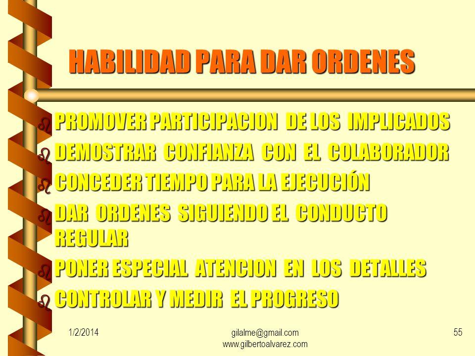 1/2/2014gilalme@gmail.com www.gilbertoalvarez.com 54 HABILIDAD PARA DAR ORDENES b DADA POR LA PERSONA ADECUADA b NO ASUMIR QUE SON COMPRENDIDAS HASTA