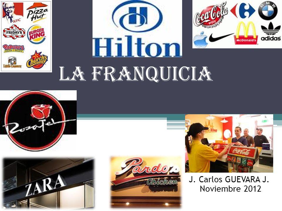 LA FRANQUICIA J. Carlos GUEVARA J. Noviembre 2012 1