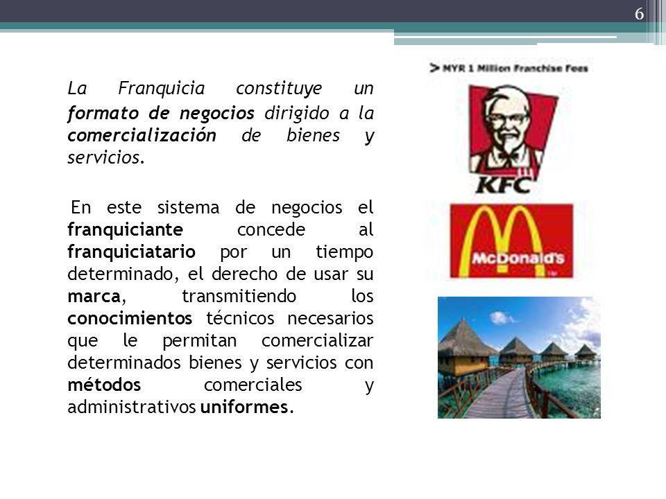 6 La Franquicia constituye un formato de negocios dirigido a la comercialización de bienes y servicios. En este sistema de negocios el franquiciante c