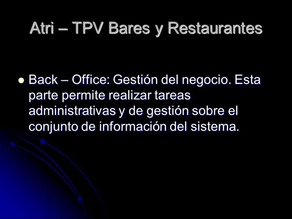 Atri – TPV Bares y Restaurantes Back – Office: Gestión del negocio. Esta parte permite realizar tareas administrativas y de gestión sobre el conjunto