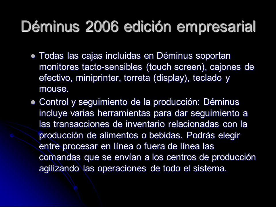 Déminus 2006 edición empresarial Todas las cajas incluidas en Déminus soportan monitores tacto-sensibles (touch screen), cajones de efectivo, miniprin