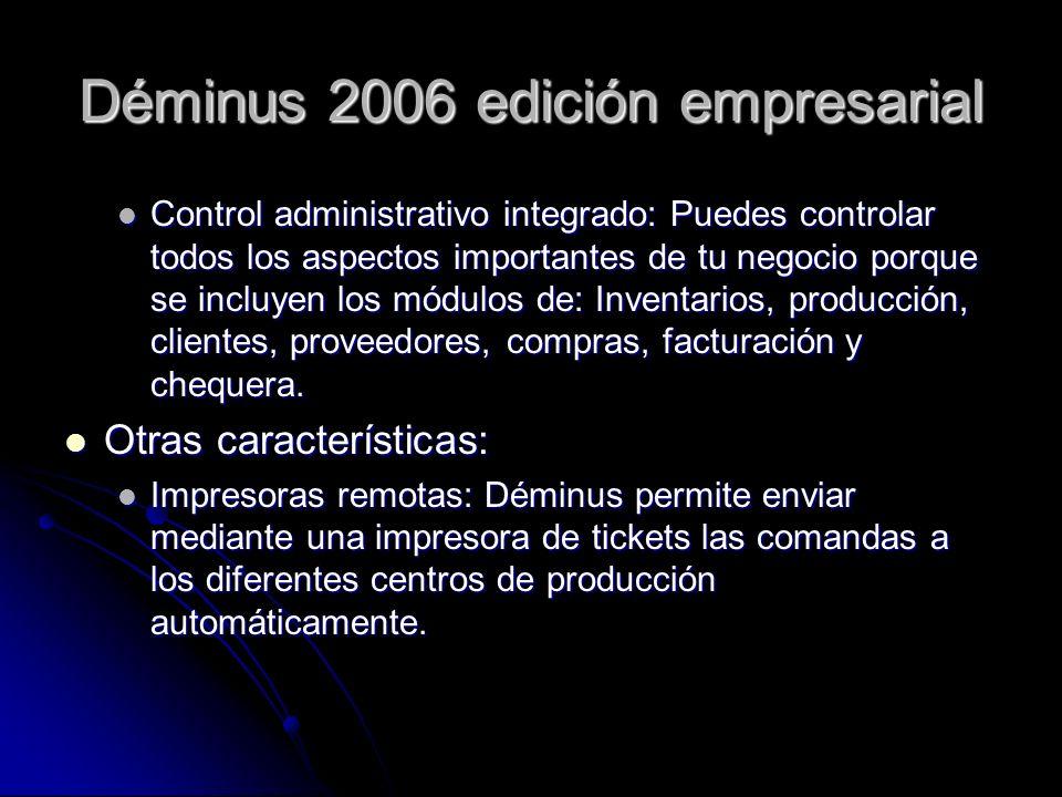 Déminus 2006 edición empresarial Control administrativo integrado: Puedes controlar todos los aspectos importantes de tu negocio porque se incluyen lo