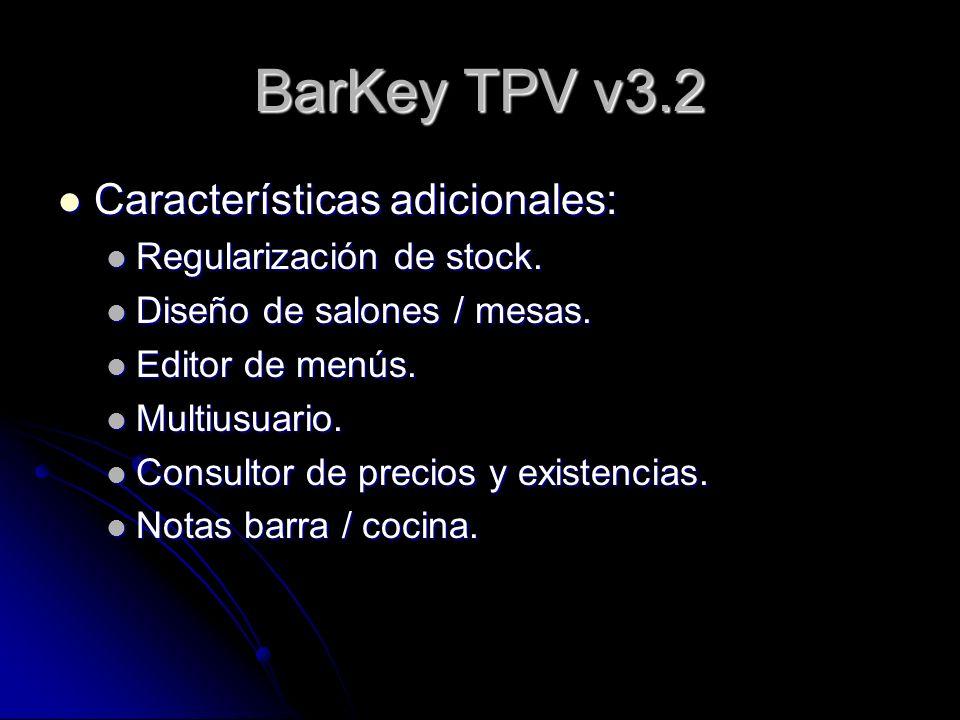 BarKey TPV v3.2 Características adicionales: Características adicionales: Regularización de stock. Regularización de stock. Diseño de salones / mesas.