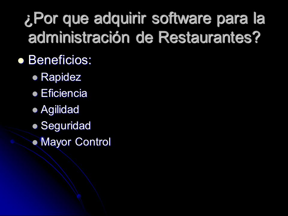 ¿Por que adquirir software para la administración de Restaurantes? Beneficios: Beneficios: Rapidez Rapidez Eficiencia Eficiencia Agilidad Agilidad Seg
