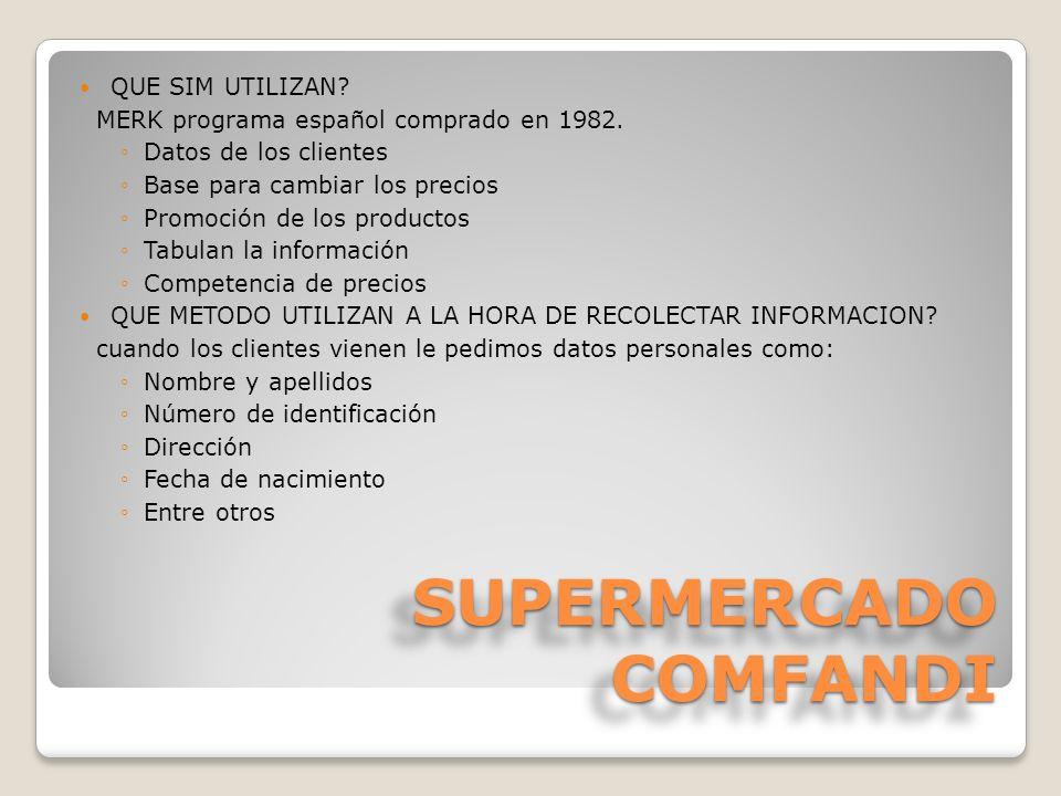 SUPERMERCADO COMFANDI QUE SIM UTILIZAN? MERK programa español comprado en 1982. Datos de los clientes Base para cambiar los precios Promoción de los p