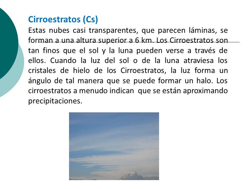 Cirroestratos (Cs) Estas nubes casi transparentes, que parecen láminas, se forman a una altura superior a 6 km. Los Cirroestratos son tan finos que el