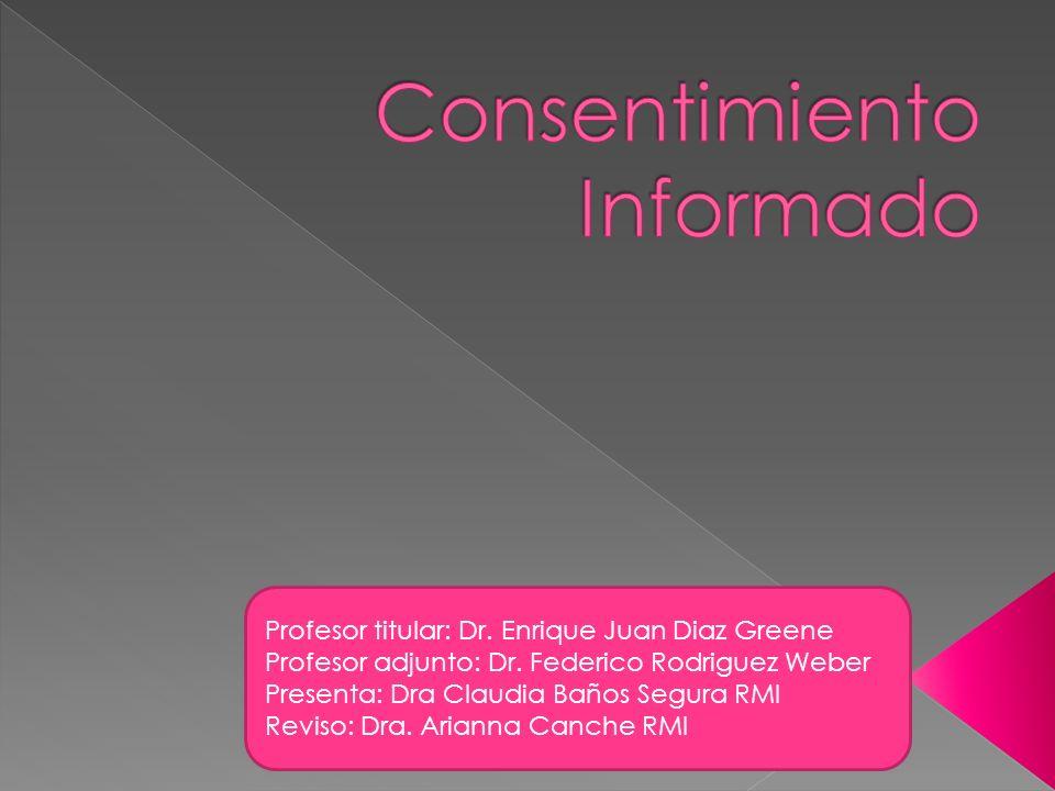 Profesor titular: Dr. Enrique Juan Diaz Greene Profesor adjunto: Dr. Federico Rodriguez Weber Presenta: Dra Claudia Baños Segura RMI Reviso: Dra. Aria