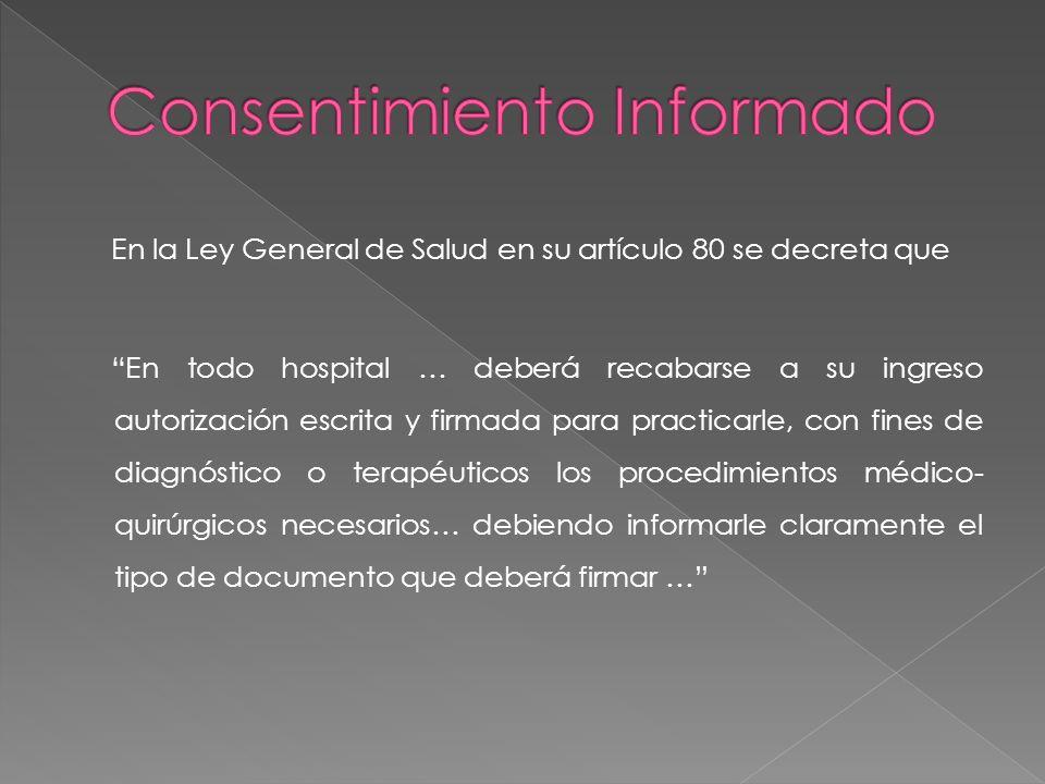 En la Ley General de Salud en su artículo 80 se decreta que En todo hospital … deberá recabarse a su ingreso autorización escrita y firmada para pract