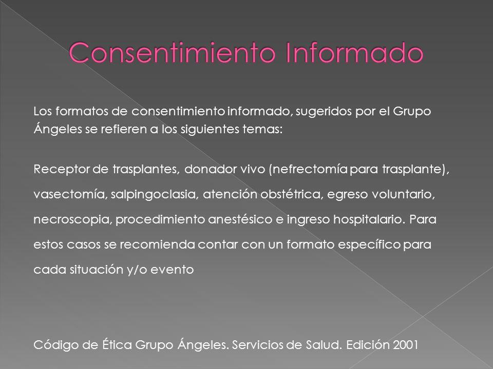 Los formatos de consentimiento informado, sugeridos por el Grupo Ángeles se refieren a los siguientes temas: Receptor de trasplantes, donador vivo (ne