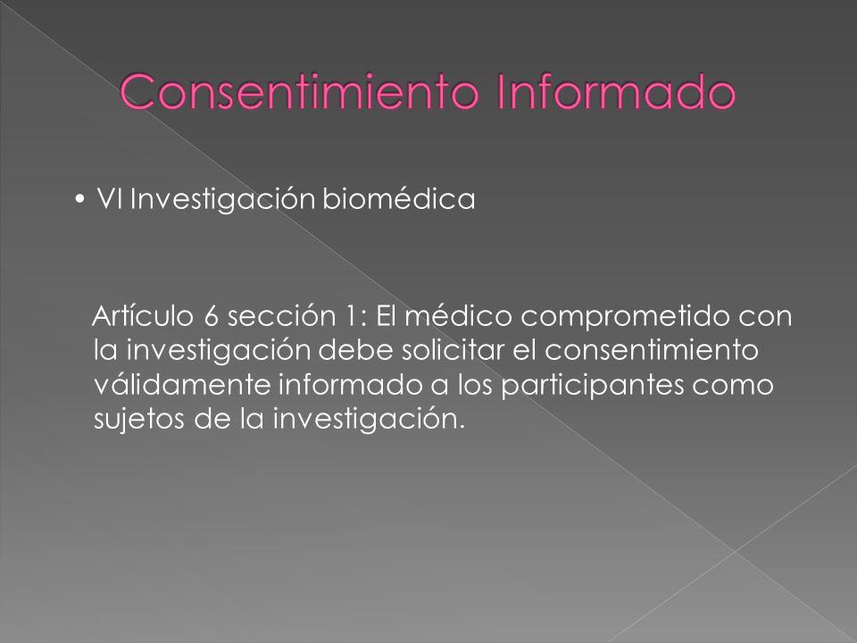 VI Investigación biomédica Artículo 6 sección 1: El médico comprometido con la investigación debe solicitar el consentimiento válidamente informado a