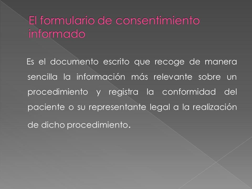 Es el documento escrito que recoge de manera sencilla la información más relevante sobre un procedimiento y registra la conformidad del paciente o su