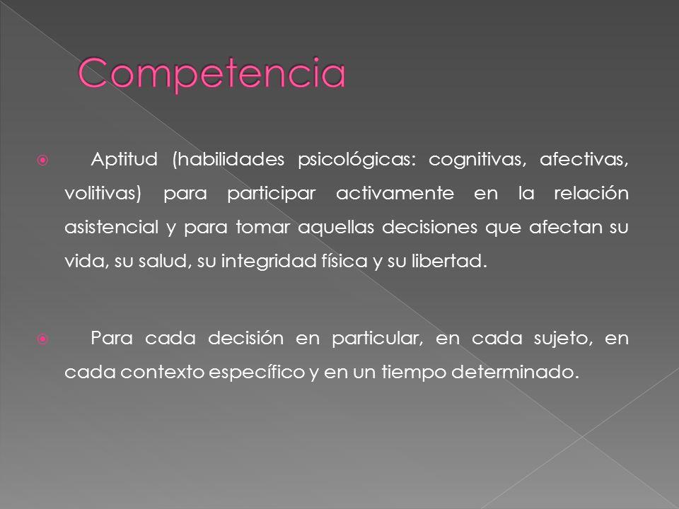 Aptitud (habilidades psicológicas: cognitivas, afectivas, volitivas) para participar activamente en la relación asistencial y para tomar aquellas deci