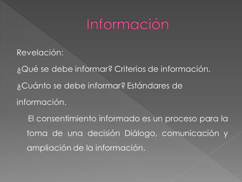 Revelación: ¿Qué se debe informar? Criterios de información. ¿Cuánto se debe informar? Estándares de información. El consentimiento informado es un pr
