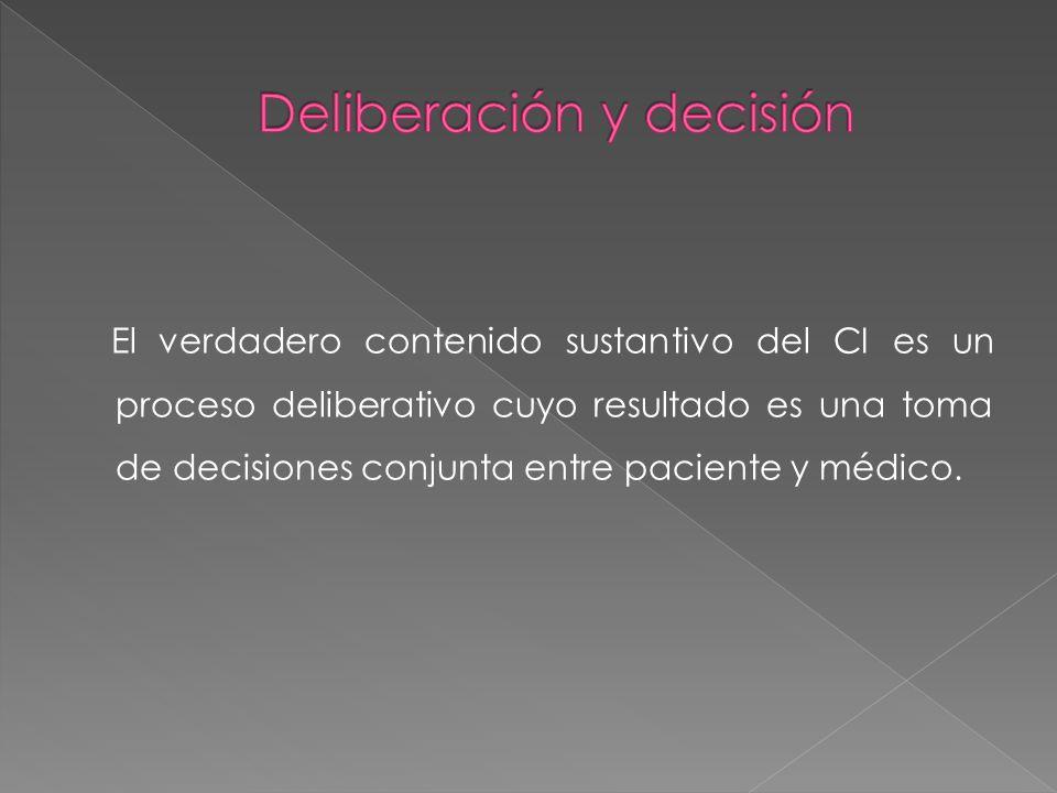 El verdadero contenido sustantivo del CI es un proceso deliberativo cuyo resultado es una toma de decisiones conjunta entre paciente y médico.