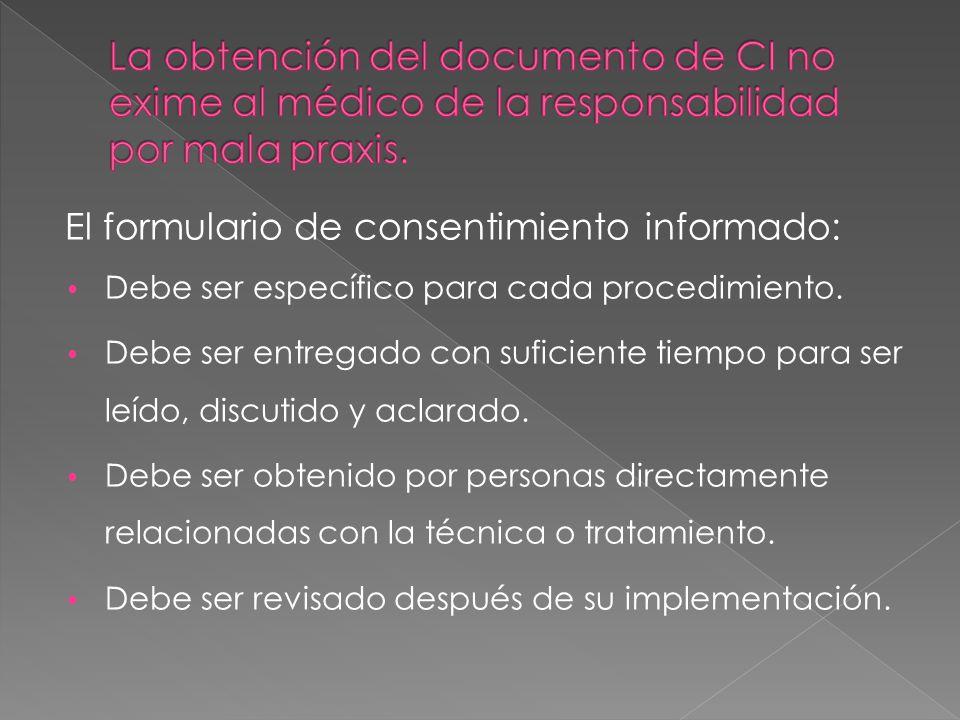 El formulario de consentimiento informado: Debe ser específico para cada procedimiento. Debe ser entregado con suficiente tiempo para ser leído, discu