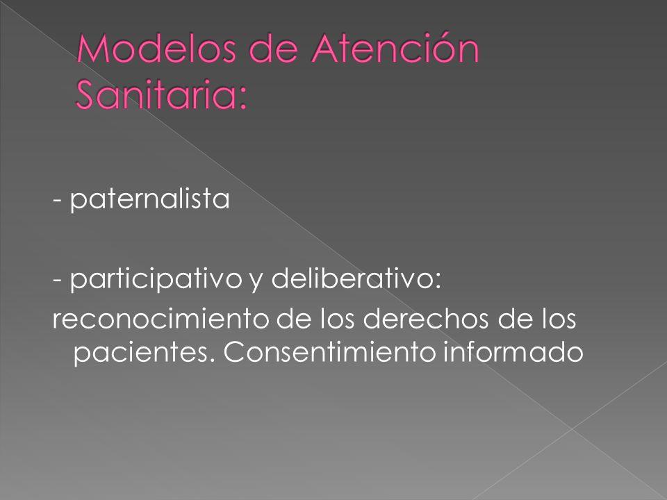 - paternalista - participativo y deliberativo: reconocimiento de los derechos de los pacientes. Consentimiento informado