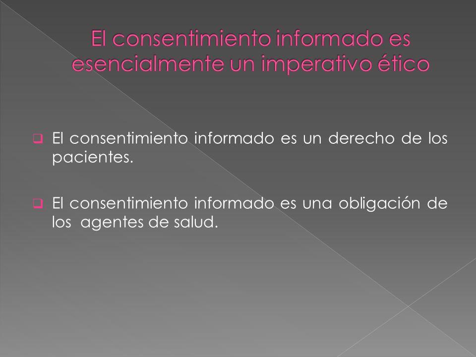 El consentimiento informado es un derecho de los pacientes. El consentimiento informado es una obligación de los agentes de salud.