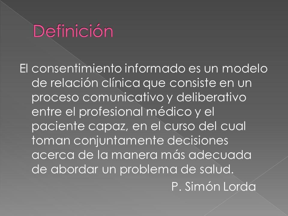 El consentimiento informado es un modelo de relación clínica que consiste en un proceso comunicativo y deliberativo entre el profesional médico y el p