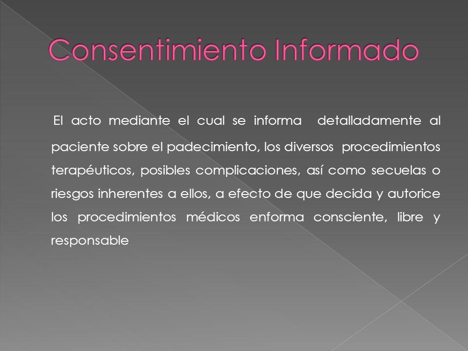 El acto mediante el cual se informa detalladamente al paciente sobre el padecimiento, los diversos procedimientos terapéuticos, posibles complicacione