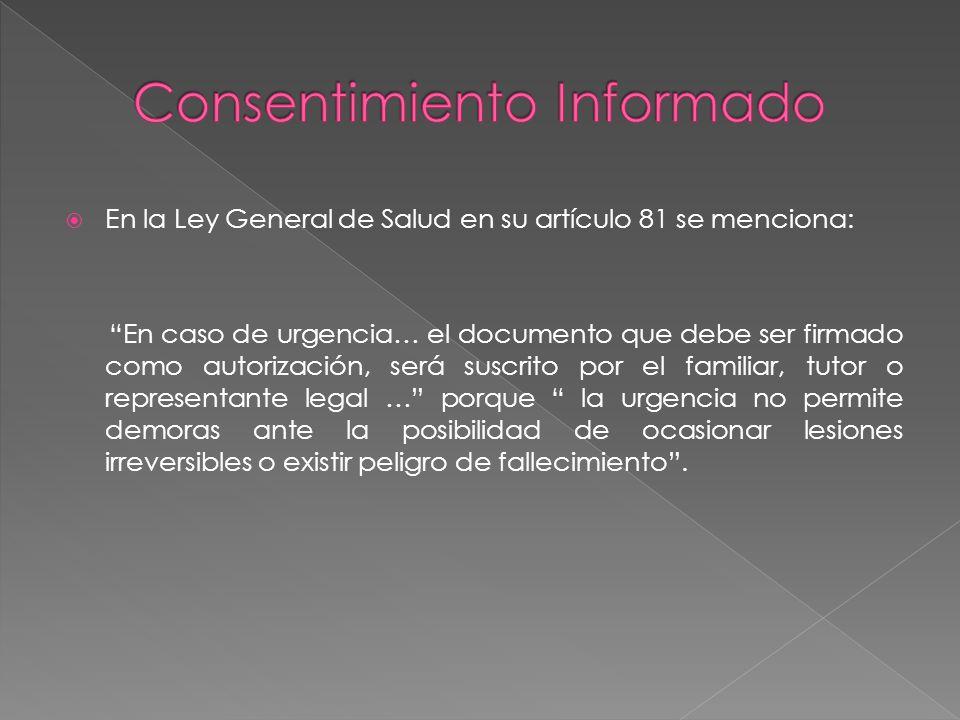 En la Ley General de Salud en su artículo 81 se menciona: En caso de urgencia… el documento que debe ser firmado como autorización, será suscrito por