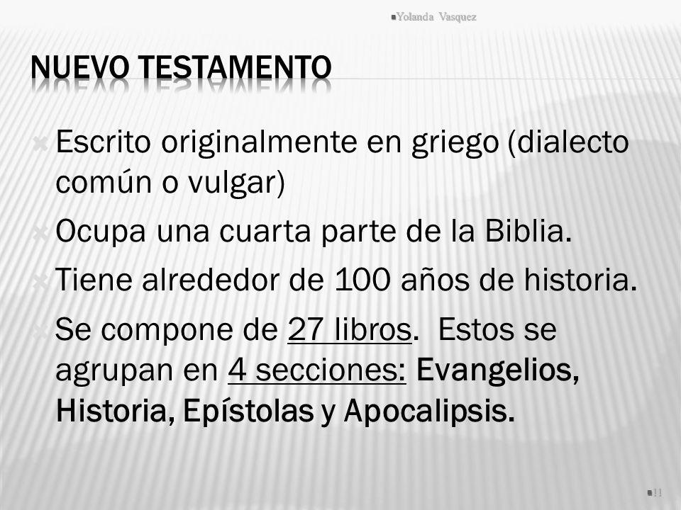 Escrito originalmente en griego (dialecto común o vulgar) Ocupa una cuarta parte de la Biblia. Tiene alrededor de 100 años de historia. Se compone de