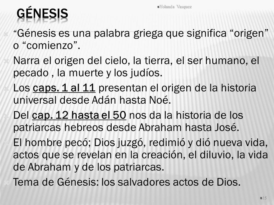 Génesis es una palabra griega que significa origen o comienzo. Narra el origen del cielo, la tierra, el ser humano, el pecado, la muerte y los judíos.