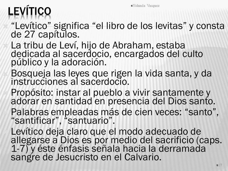 Levítico significa el libro de los levitas y consta de 27 capítulos. La tribu de Leví, hijo de Abraham, estaba dedicada al sacerdocio, encargados del