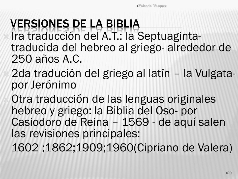Ira traducción del A.T.: la Septuaginta- traducida del hebreo al griego- alrededor de 250 años A.C. 2da tradución del griego al latín – la Vulgata- po