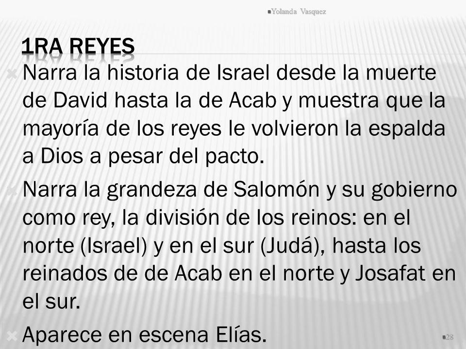 Narra la historia de Israel desde la muerte de David hasta la de Acab y muestra que la mayoría de los reyes le volvieron la espalda a Dios a pesar del