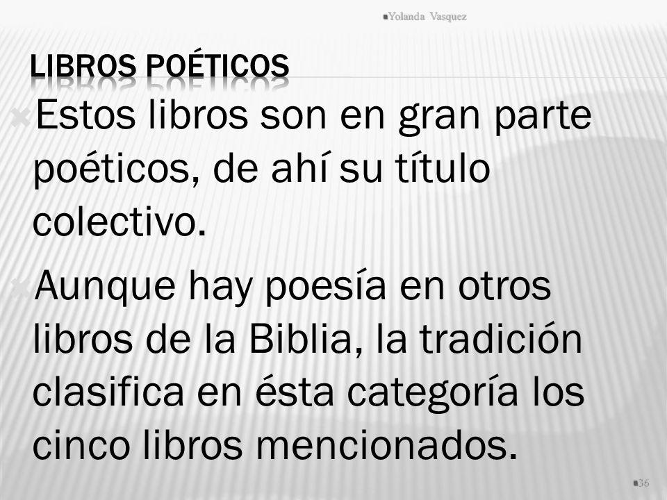 Estos libros son en gran parte poéticos, de ahí su título colectivo. Aunque hay poesía en otros libros de la Biblia, la tradición clasifica en ésta ca