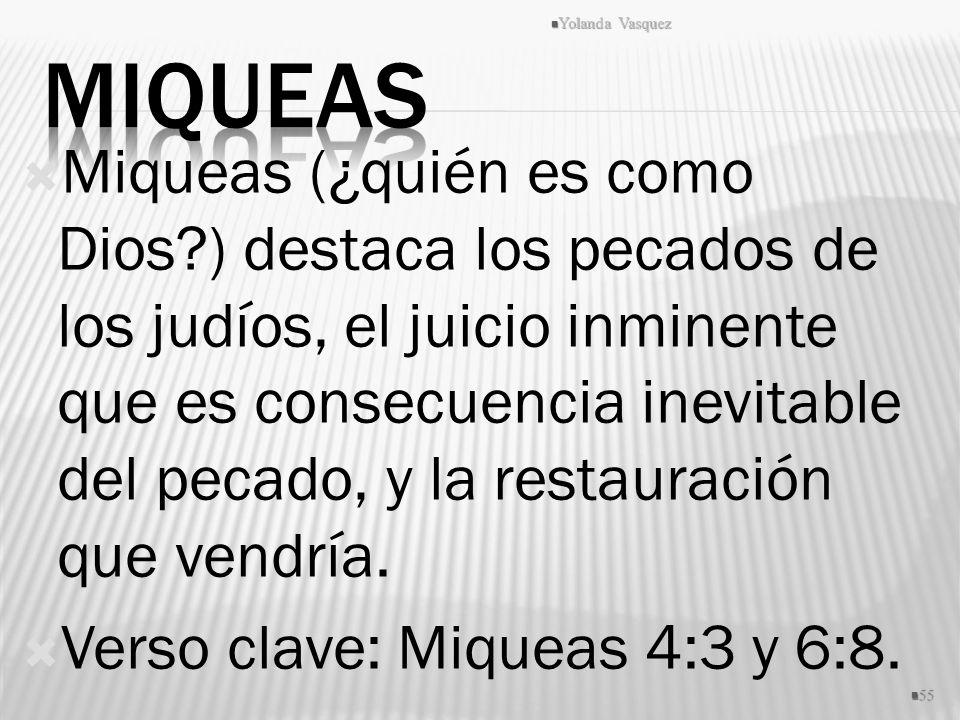 Miqueas (¿quién es como Dios?) destaca los pecados de los judíos, el juicio inminente que es consecuencia inevitable del pecado, y la restauración que