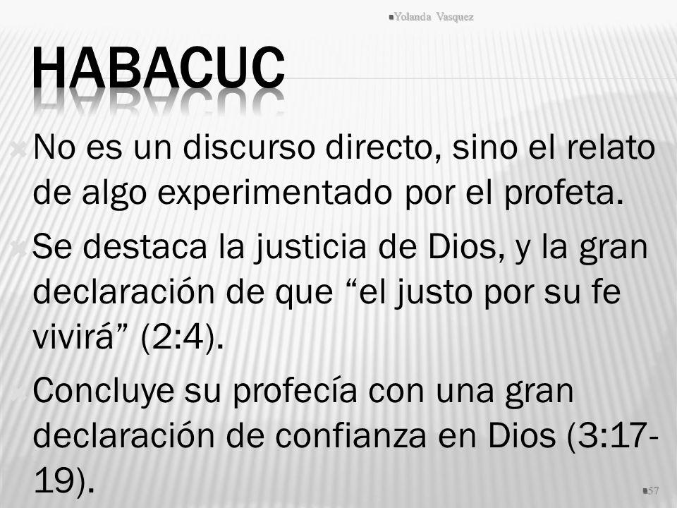No es un discurso directo, sino el relato de algo experimentado por el profeta. Se destaca la justicia de Dios, y la gran declaración de que el justo