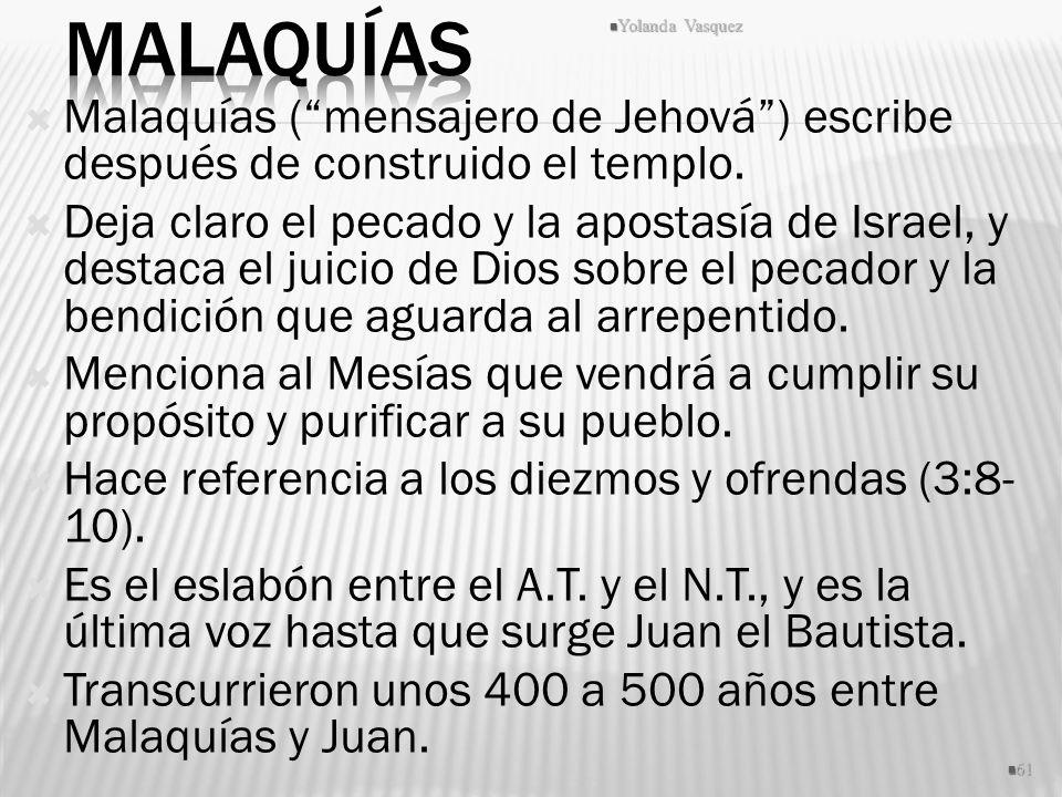 Malaquías (mensajero de Jehová) escribe después de construido el templo. Deja claro el pecado y la apostasía de Israel, y destaca el juicio de Dios so