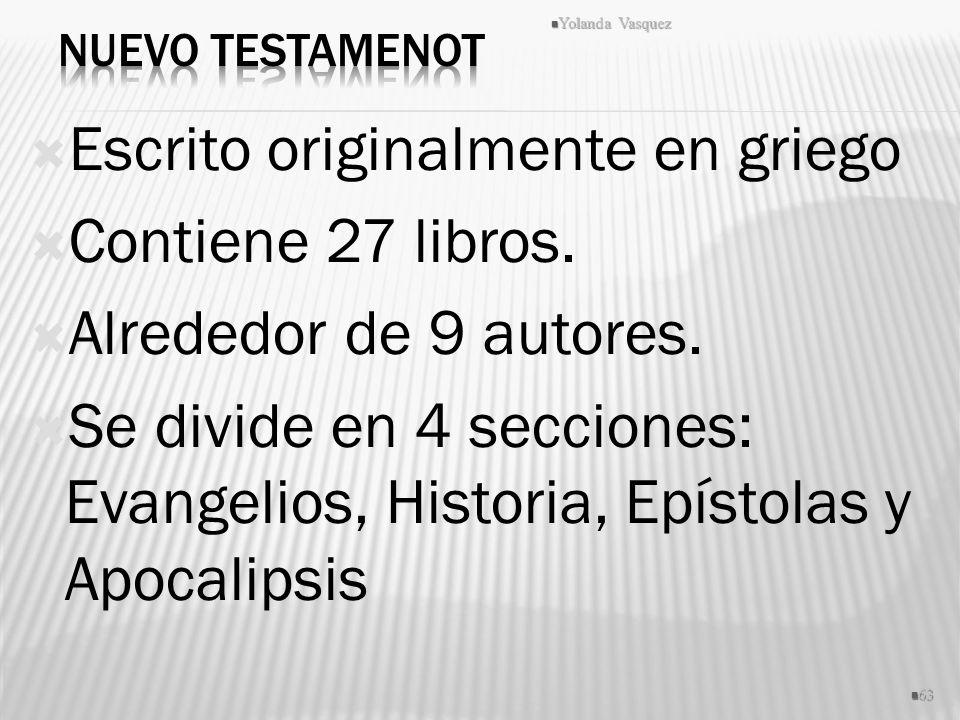 Escrito originalmente en griego Contiene 27 libros. Alrededor de 9 autores. Se divide en 4 secciones: Evangelios, Historia, Epístolas y Apocalipsis 63