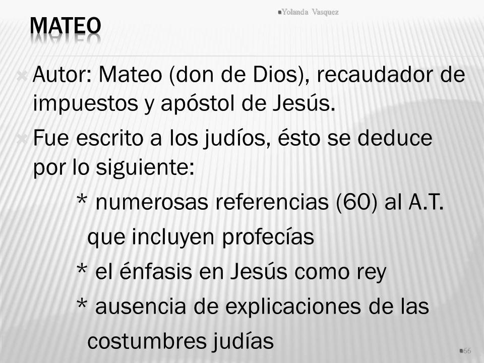 Autor: Mateo (don de Dios), recaudador de impuestos y apóstol de Jesús. Fue escrito a los judíos, ésto se deduce por lo siguiente: * numerosas referen
