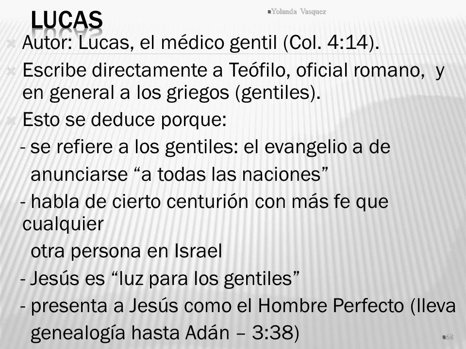 Autor: Lucas, el médico gentil (Col. 4:14). Escribe directamente a Teófilo, oficial romano, y en general a los griegos (gentiles). Esto se deduce porq