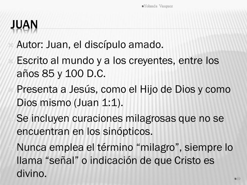 Autor: Juan, el discípulo amado. Escrito al mundo y a los creyentes, entre los años 85 y 100 D.C. Presenta a Jesús, como el Hijo de Dios y como Dios m